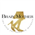 Brain, Mother